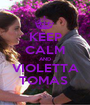 KEEP CALM AND VIOLETTA TOMAS  - Personalised Poster A1 size