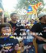 KEEP CALM AND VISCA  LA TERRA LLIURE!!! - Personalised Poster A1 size