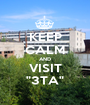"""KEEP CALM AND VISIT """"3TA"""" - Personalised Poster A1 size"""