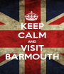 KEEP CALM AND VISIT BARMOUTH - Personalised Poster A1 size