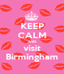 KEEP CALM AND visit Birmingham - Personalised Poster A1 size
