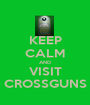 KEEP CALM AND VISIT CROSSGUNS - Personalised Poster A1 size