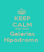 KEEP CALM AND VISIT Galerias Hipódromo  - Personalised Poster A1 size
