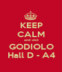 KEEP CALM and visit GODIOLO Hall D - A4 - Personalised Poster A1 size