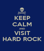 KEEP CALM AND VISIT HARD ROCK - Personalised Poster A1 size