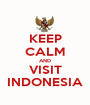KEEP CALM AND VISIT INDONESIA - Personalised Poster A1 size