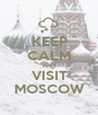 KEEP CALM AND VISIT MOSCOW - Personalised Poster A1 size