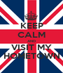 KEEP CALM AND VISIT MY HOMETOWN - Personalised Poster A1 size