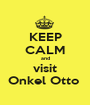 KEEP CALM and visit Onkel Otto  - Personalised Poster A1 size