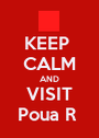 KEEP  CALM AND VISIT Poua R  - Personalised Poster A1 size