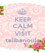 KEEP CALM AND VISIT talibanoula - Personalised Poster A1 size