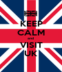 KEEP CALM and  VISIT UK - Personalised Poster A1 size