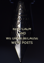 KEEP CALM AND VISIT WE DRINK BECAUSE WE'RE POETS - Personalised Poster A1 size