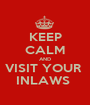 KEEP CALM AND VISIT YOUR  INLAWS  - Personalised Poster A1 size