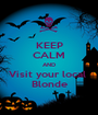 KEEP CALM AND Visit your local  Blonde - Personalised Poster A1 size