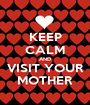 KEEP CALM AND VISIT YOUR MOTHER - Personalised Poster A1 size