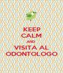 KEEP CALM AND  VISITA AL ODONTOLOGO - Personalised Poster A1 size
