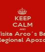 KEEP CALM AND Visita Arco´s Bar Feria Regional Apozol 2013 - Personalised Poster A1 size