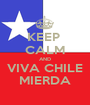KEEP  CALM AND VIVA CHILE MIERDA - Personalised Poster A1 size