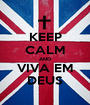 KEEP CALM AND VIVA EM DEUS - Personalised Poster A1 size