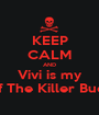 KEEP CALM AND Vivi is my Jeff The Killer Buddy - Personalised Poster A1 size