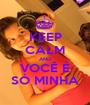 KEEP CALM AND VOCÊ É SÓ MINHA - Personalised Poster A1 size