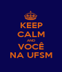KEEP CALM AND VOCÊ NA UFSM - Personalised Poster A1 size