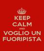 KEEP CALM AND VOGLIO UN FUORIPISTA - Personalised Poster A1 size