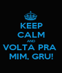 KEEP CALM AND VOLTA PRA  MIM, GRU! - Personalised Poster A1 size