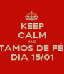 KEEP CALM AND VOLTAMOS DE FÉRIAS DIA 15/01 - Personalised Poster A1 size