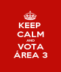 KEEP  CALM AND VOTA ÁREA 3 - Personalised Poster A1 size