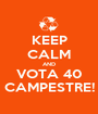 KEEP CALM AND VOTA 40 CAMPESTRE! - Personalised Poster A1 size