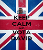 KEEP CALM AND VOTA DAVID - Personalised Poster A1 size