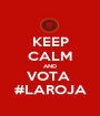 KEEP CALM AND VOTA  #LAROJA - Personalised Poster A1 size