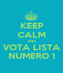 KEEP CALM AND VOTA LISTA NUMERO 1 - Personalised Poster A1 size