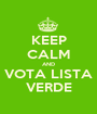 KEEP CALM AND VOTA LISTA VERDE - Personalised Poster A1 size