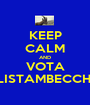 KEEP CALM AND VOTA LISTAMBECCHI - Personalised Poster A1 size