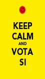 KEEP CALM AND VOTA SI - Personalised Poster A1 size
