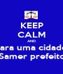 KEEP CALM AND Vote 10 para uma cidade nota 10  Samer prefeito - Personalised Poster A1 size