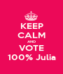 KEEP CALM AND VOTE 100% Julia - Personalised Poster A1 size