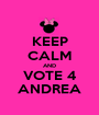KEEP CALM AND VOTE 4 ANDREA - Personalised Poster A1 size