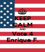 KEEP CALM AND Vote 4 Enrique F. - Personalised Poster A1 size