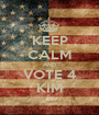 KEEP CALM AND VOTE 4 KIM - Personalised Poster A1 size