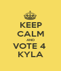KEEP CALM AND VOTE 4  KYLA - Personalised Poster A1 size
