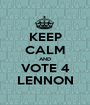 KEEP CALM AND VOTE 4 LENNON - Personalised Poster A1 size
