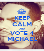 KEEP CALM AND VOTE 4 MICHAEL - Personalised Poster A1 size