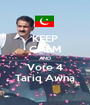 KEEP CALM AND Vote 4 Tariq Awna - Personalised Poster A1 size