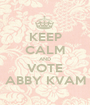 KEEP CALM AND VOTE ABBY KVAM - Personalised Poster A1 size