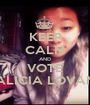 KEEP CALM AND VOTE ALICIA LOVAN - Personalised Poster A1 size