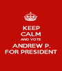 KEEP CALM AND VOTE ANDREW P. FOR PRESIDENT - Personalised Poster A1 size